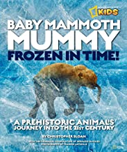 Baby Mammoth Mummy: Frozen in Time: A Prehistoric Animal's Journey into the 21st Century (National Geographic Kids)