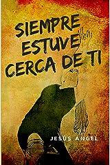 Siempre estuve cerca de ti. (Spanish Edition) Kindle Edition