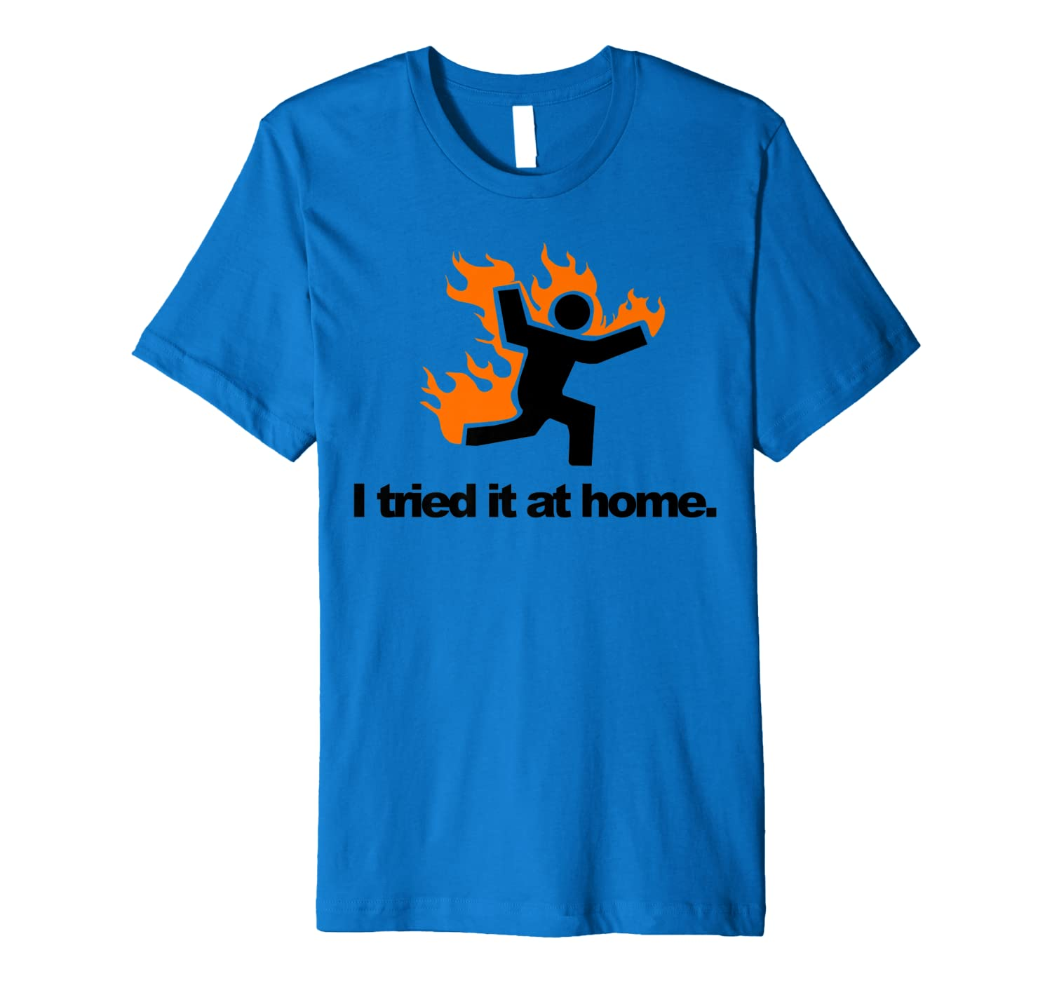 I Tried It & Caught On Fire At Home Science Humor Premium T-Shirt