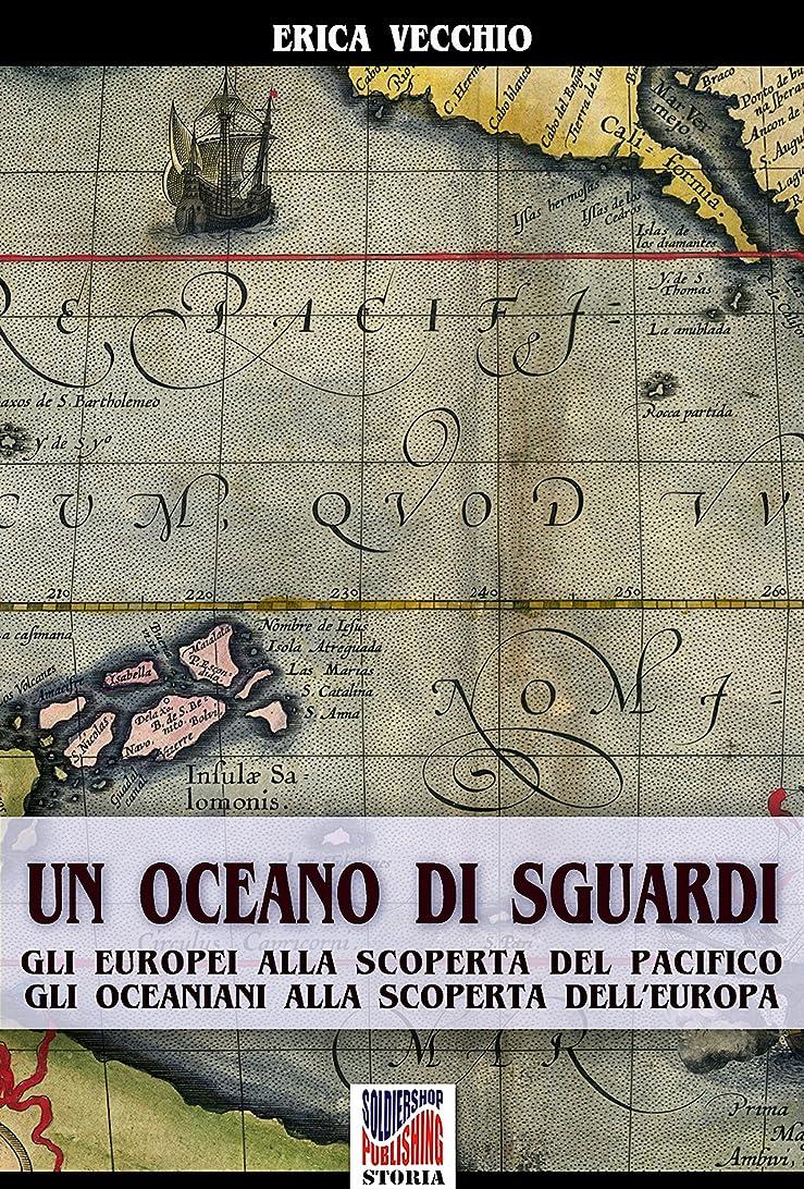 ますますに対処する噴出するUn oceano di sguardi: Gli europei alla scoperta del Pacifico, gli oceaniani alla scoperta dell'Europa (Storia Vol. 37) (Italian Edition)