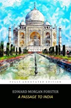 "A Passage to India by Edward Morgan Forster (Fully Annotated Edition) ""Complete Analysis with Summaries, Study Guide, Crit..."