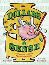 Dollars & Sense: A Kid's Guide to Using--Not Losing--Money