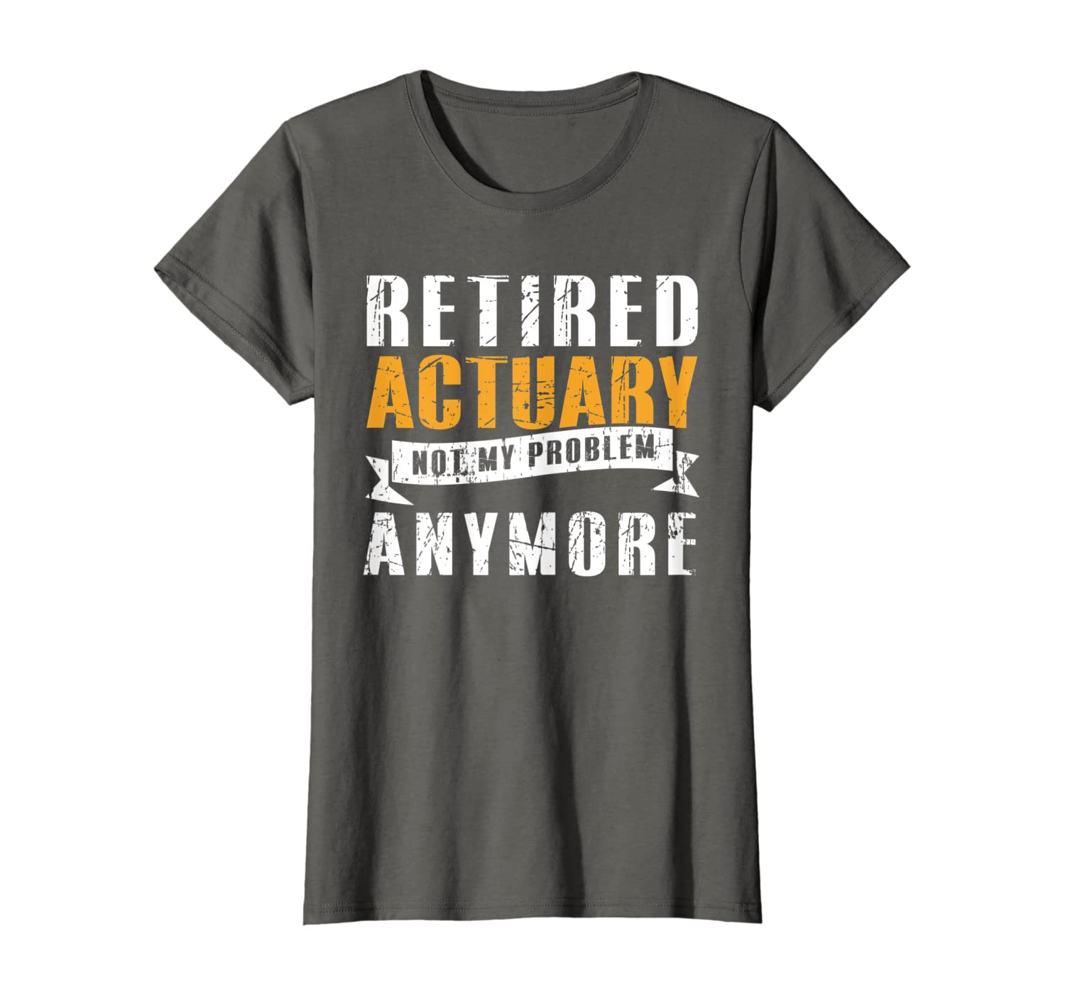 Retired Actuary Not My Problem Anymore Tshirt