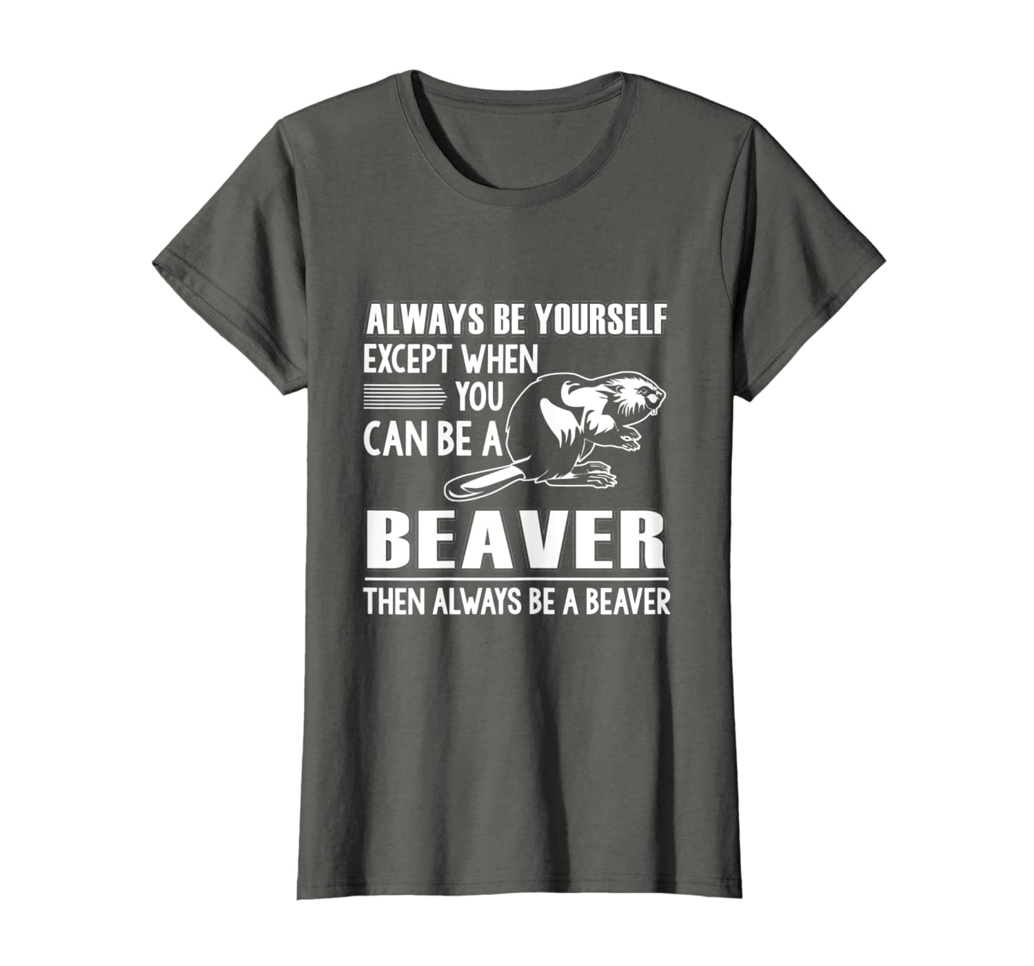 always be yourself except when you can be a beaver christmas T-Shirt