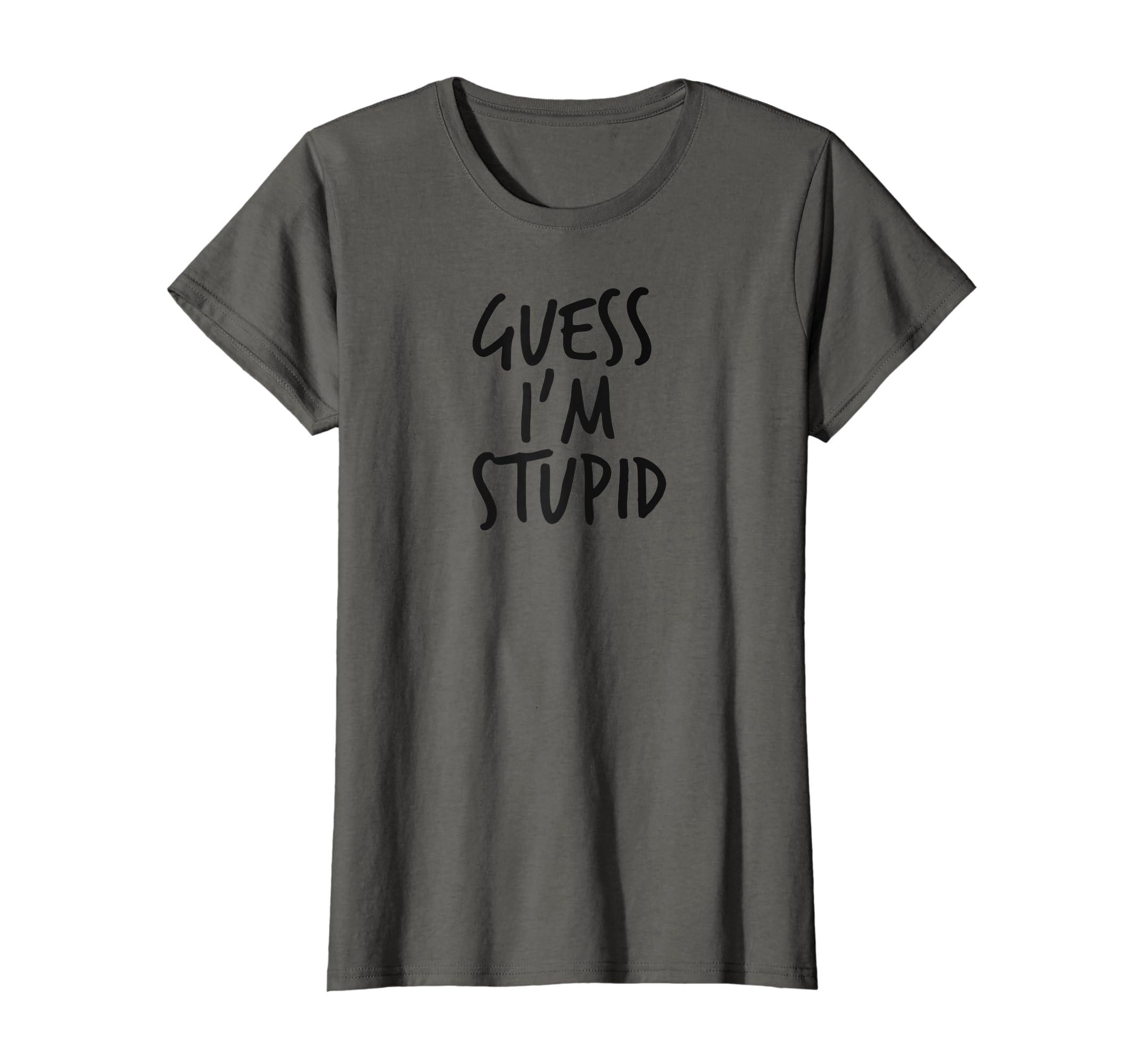 Stupid T Shirts >> Amazon Com Guess I M Stupid T Shirt Im With Stupid Shirt Clothing