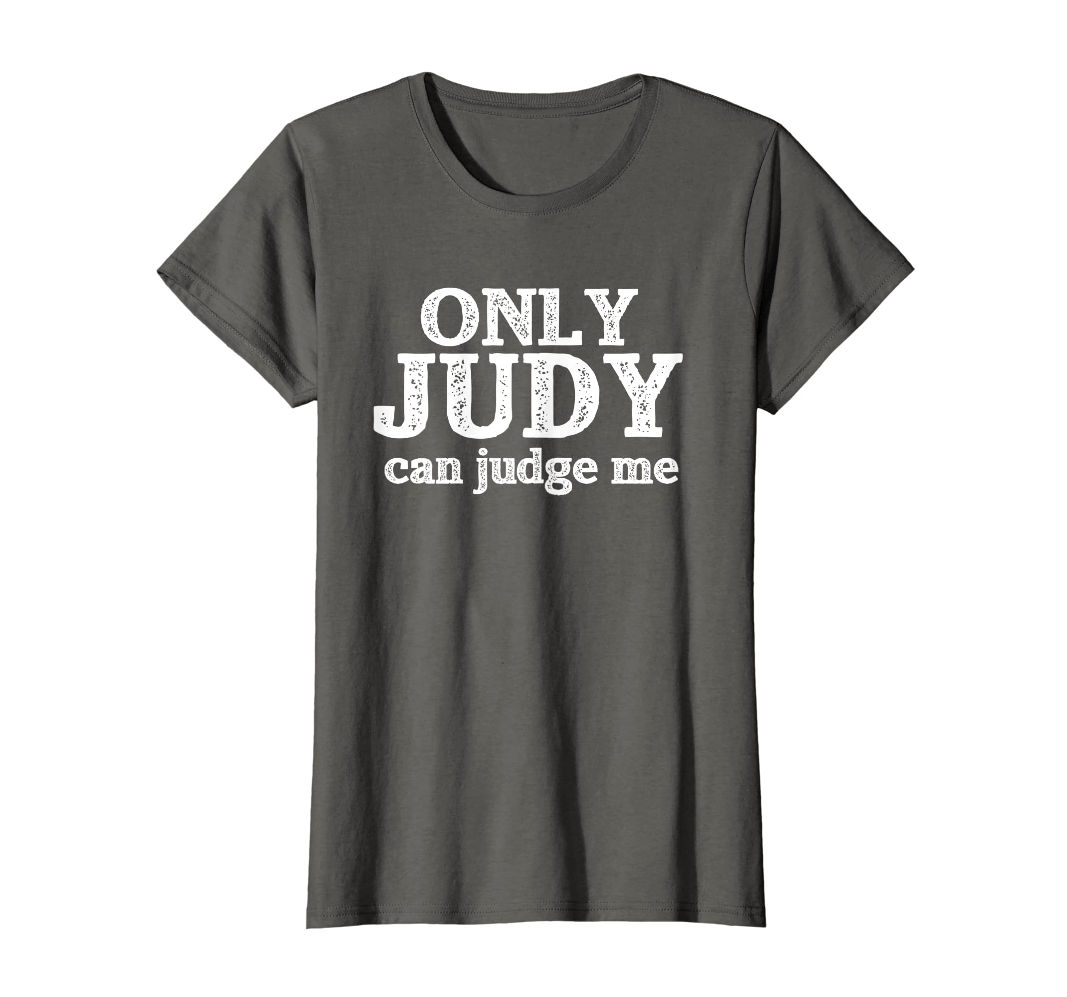 22683f237 Amazon.com: Only Judy Can Judge Me T-Shirt Funny Trendy Shirt: Clothing
