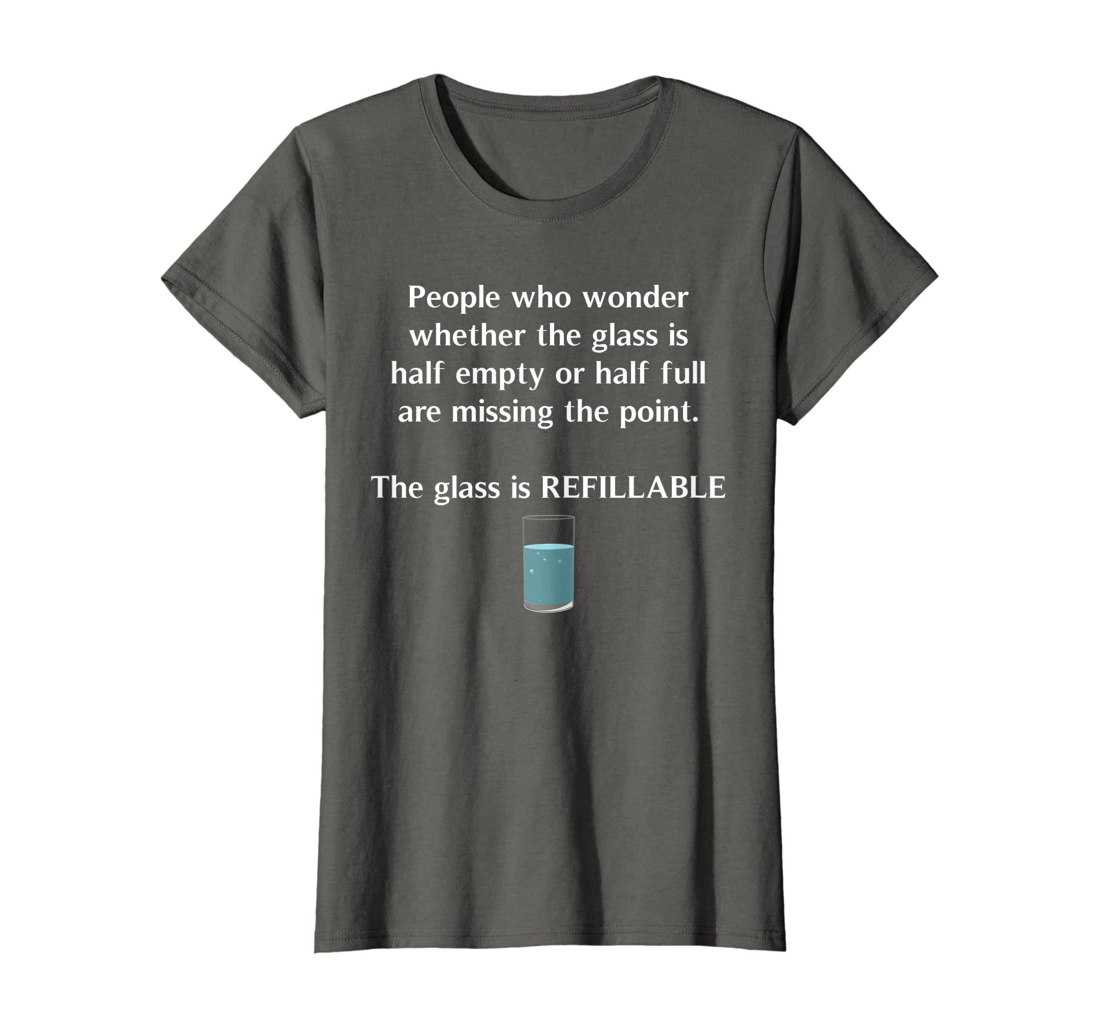 c0d52e52 Amazon.com: Glass Half Full Half Empty Refillable Positivity T-Shirt:  Clothing