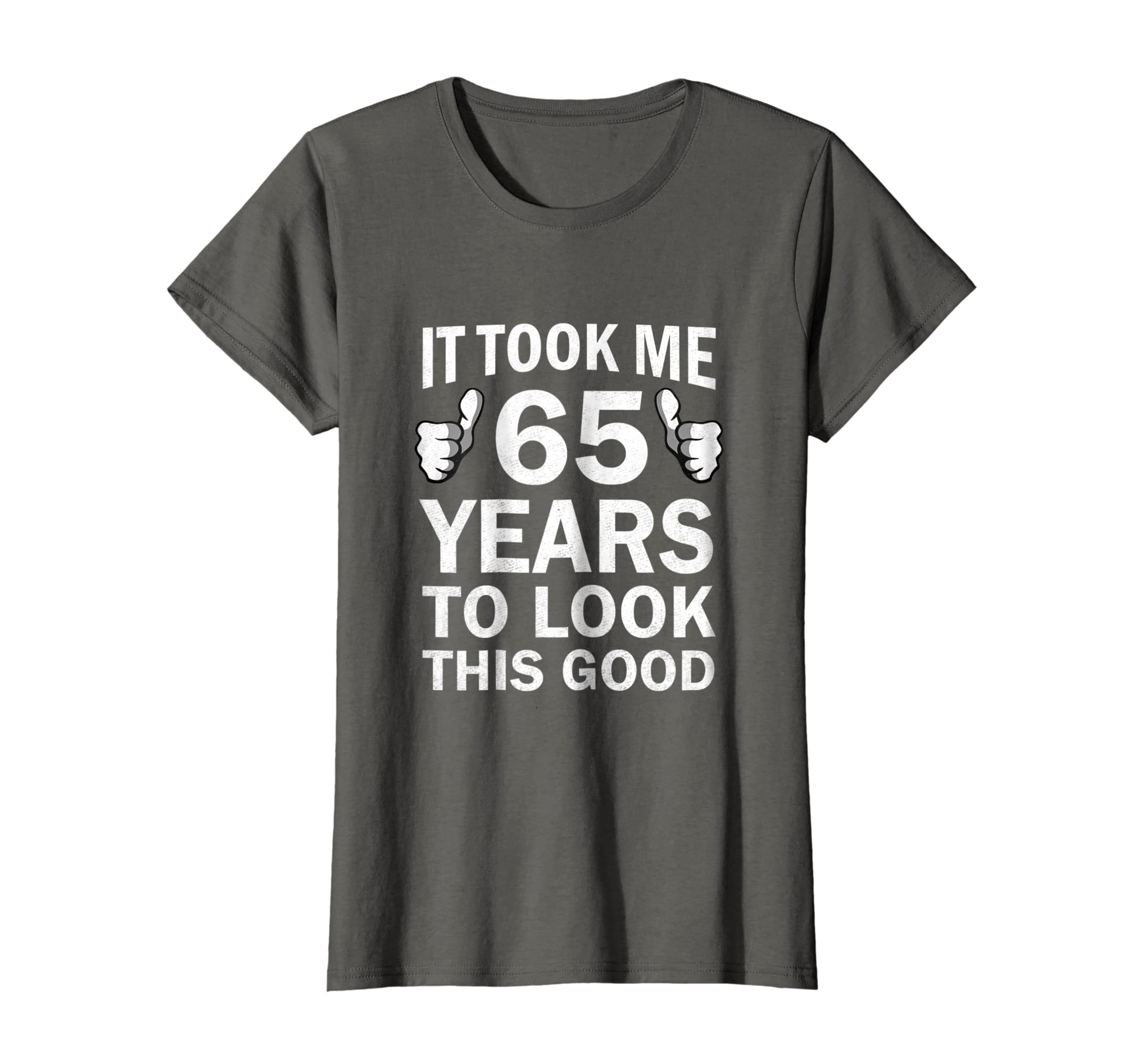 Amazon Funny 65th Birthday T Shirt Took 65 Years To Look This Good Clothing