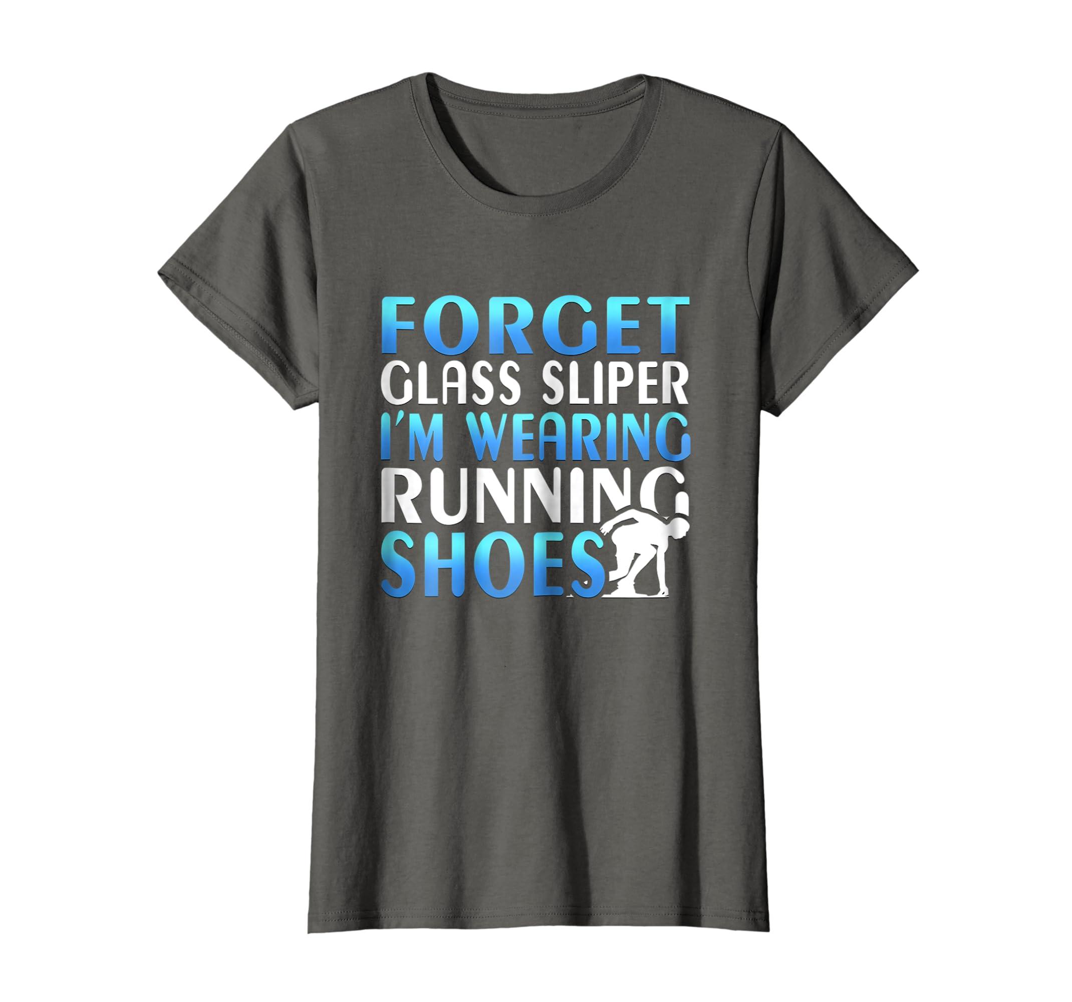 b3c598165988 Amazon.com  Forget Glass Slipper I m Wearing Running Shoes Funny T-Shirt   Clothing