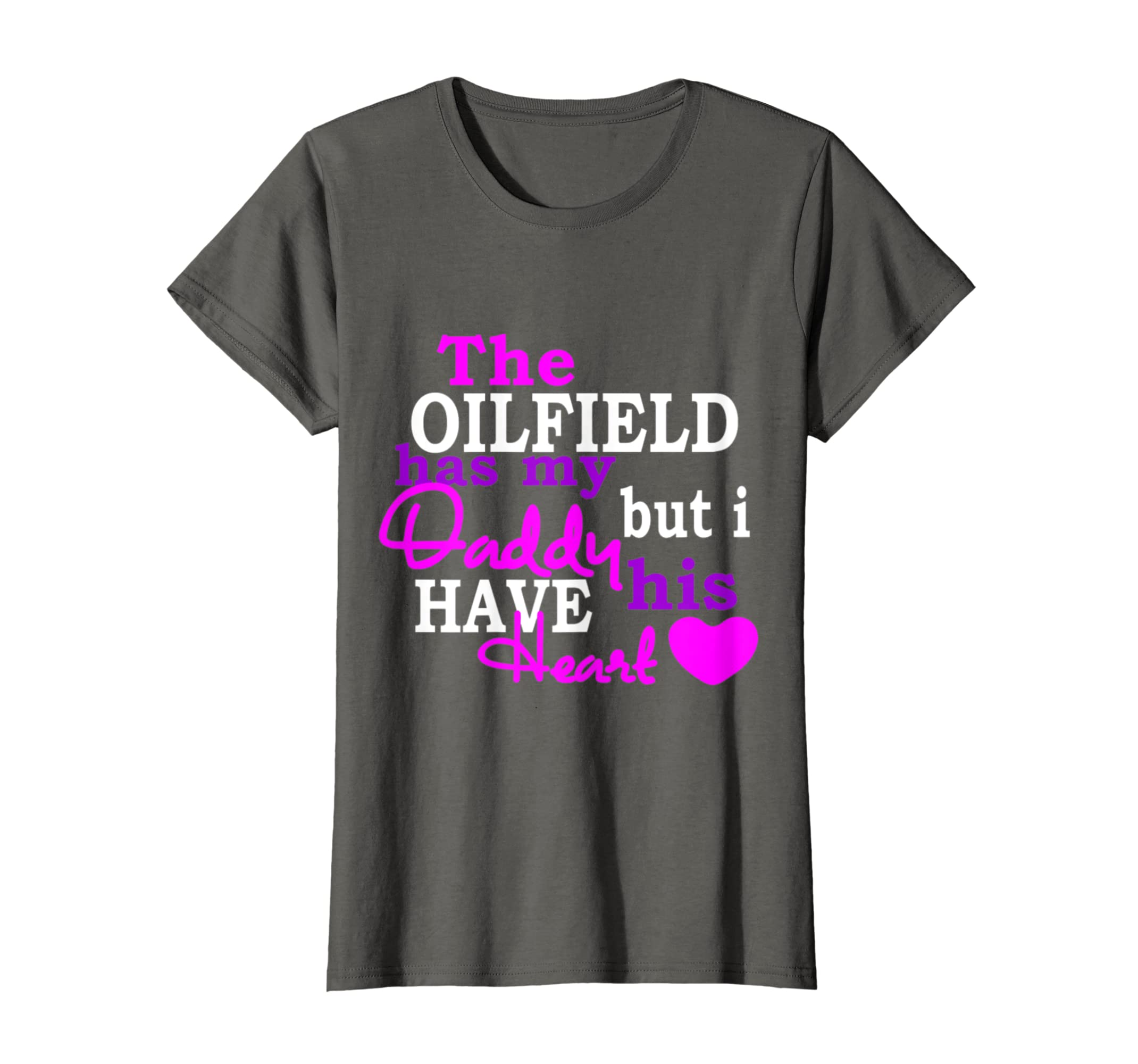 02546d4c Amazon.com: The Oilfield Has My Daddy But I Have His Heart T-Shirt: Clothing