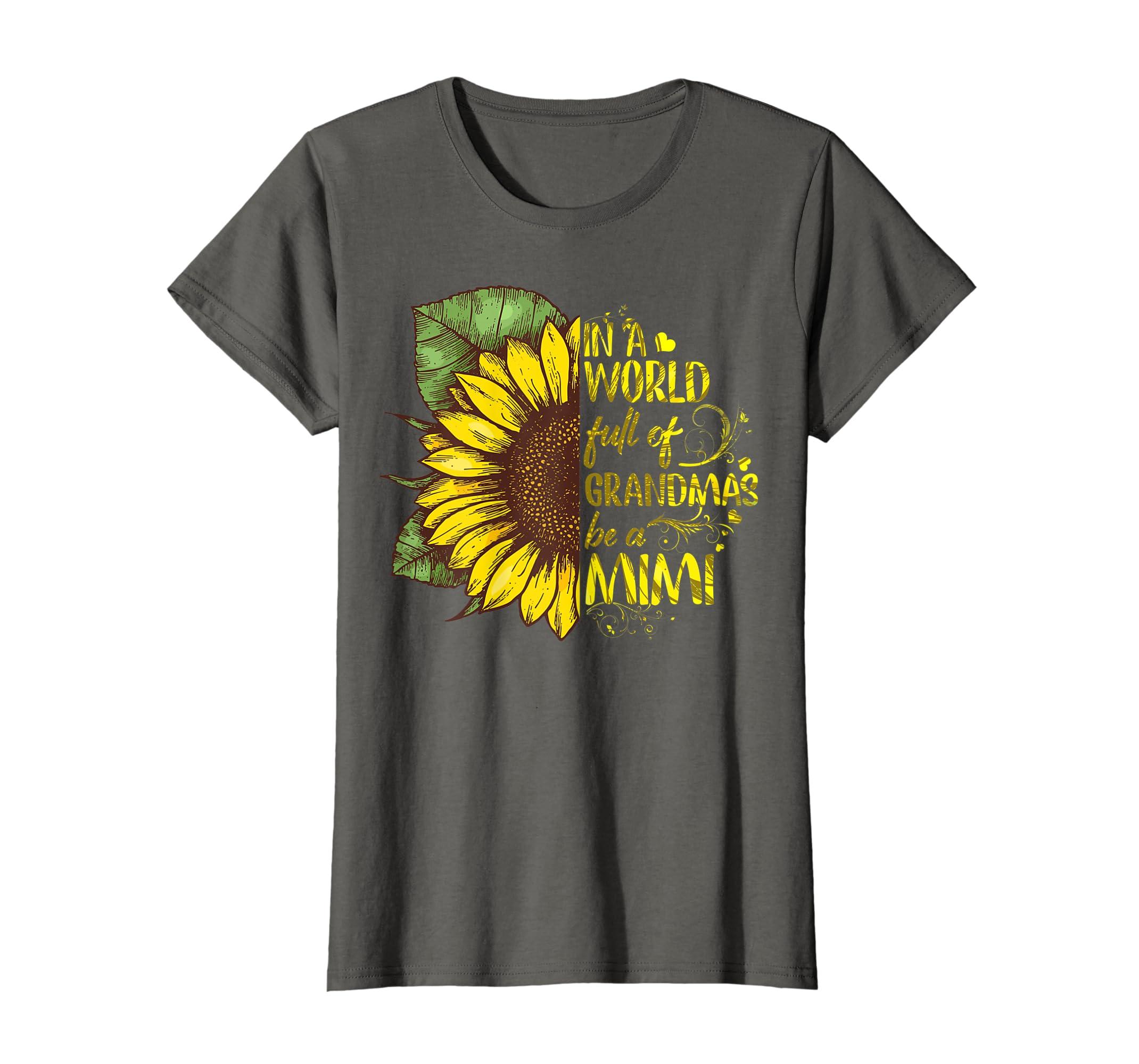 5706dc8b3 Amazon.com: Womens In A World Full Of Grandmas Be A Mimi Sunflower Tshirt  Gifts: Clothing
