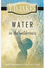 Water in the Wilderness: God's Provision for our Every Need Kindle Edition
