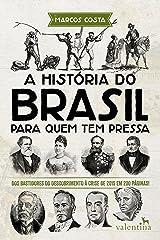 A história do Brasil para quem tem pressa: Dos bastidores do descobrimento à crise de 2015 em 200 páginas! (Série Para quem Tem Pressa) eBook Kindle