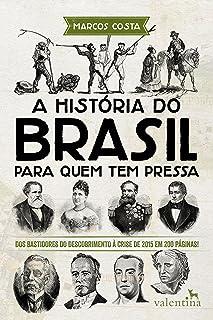 A história do Brasil para quem tem pressa: Dos bastidores do descobrimento à crise de 2015 em 200 páginas! (Série Para que...