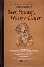 Beer Hunter, Whisky Chaser: New writing on beer and whisky in honour of Michael Jackson. (English Edition)