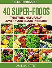 Blodtryck lösningar: blodtryck: 40 Super livsmedel som naturligt kommer att sänka ditt blodtryck (super livsmedel, Dash-kost, låg salt, friska äter) (Swedish Edition)