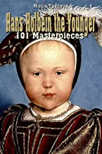Hans Holbein the Younger: 101 Masterpieces (Annotated Masterpieces Book 100)