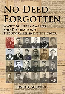 No Deed Forgotten: Soviet Military Awards and Decorations: The Story Behind the Honor