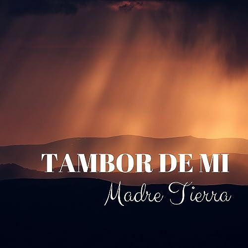 Tambor De Mi Madre Tierra By Tambor World Collective On Amazon Music