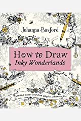 How to Draw Inky Wonderlands: Create and Colour Your Own Magical Adventure Paperback