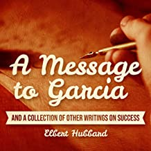 A Message to Garcia: And a Collection of Other Writings on Success