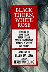 Black Thorn, White Rose (Fairy Tale Anthologies Book 2) Kindle Edition