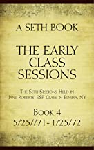 The Early Class Sessions Book 4: A Seth Book: The Seth Sessions Held in Jane Roberts' ESP Class in Elmira, NY, 5/25/71-1/25/72