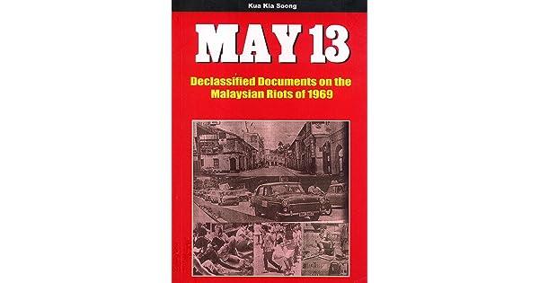May 13 Declassified Documents On The Malaysian Riots Of 1969 Kua Kia Soong Amazon Sg Books