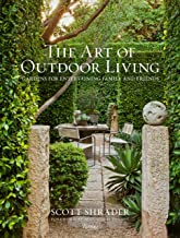 The Art of Outdoor Living - Gardens for Entertaining Family and Friends /Anglais
