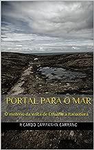 PORTAL PARA O MAR: O mistério da visita de Cthulhu a Itacoatiara (Portuguese Edition)