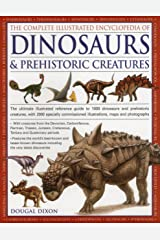 Complete Illustrated Encyclopedia of Dinosaurs & Prehistoric Creatures: The Ultimate Illustrated Reference Guide to 1000 Dinosaurs and Prehistoric ... Commissioned Artworks, Maps and Photographs Paperback