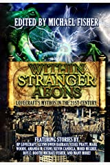 Within Stranger Aeons: Lovecraft's Mythos in the 21st Century Kindle Edition