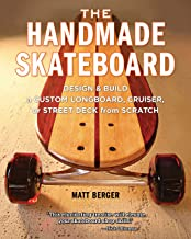 The Handmade Skateboard: Design & Build a Custom