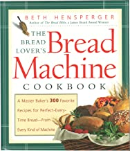 The Bread Lover's Bread Machine Cookbook: A Master Baker's 300 Favorite Recipes for Perfect-Every-Time Bread-From Every Ki...