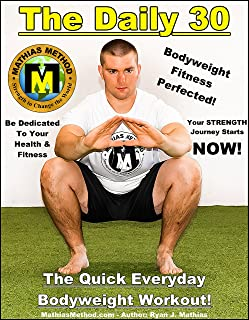 The DAILY 30: The Quick Everyday Bodyweight Workout! (Basic Fitness Exercise Routine for children, teen, men, women, and senior) (The STRENGTH WARRIOR Workout Routine - Series Book 1)