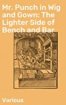 Mr. Punch in Wig and Gown: The Lighter Side of Bench and Bar (English Edition)