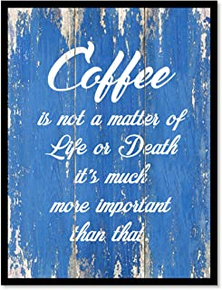Coffee Is Not a Matter Of Life Or Death It's Much More Important Than That Quote Saying Canvas Print Home Decor Wall Art Gift Ideas, Black Frame, 13