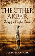 THE OTHER AKBAR: STORY OF A MUGHAL PRINCE (English Edition)