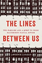 The Lines Between Us: Two Families and a Quest to Cross Baltimore's Racial Divide