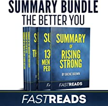 The Better You   FastReads: Includes Summary of Rising Strong, Summary of 13 Things Mentally Strong People Don't Do, Summary of 52 Ways to Live a Kick Ass Life, Summary of The Universe Has Your Back & Summary of Year of Yes