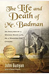 The Life and Death of Mr. Badman (Updated, Illustrated): An Analysis of a Wicked Man's Life, as a Warning for Others (Bunyan Updated Classics Book 4) Kindle Edition