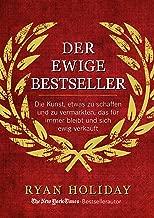 Der ewige Bestseller: Die Kunst, etwas zu schaffen und zu vermarkten, das für immer bleibt und sich ewig verkauft (German Edition)