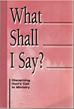 What Shall I Say?: Discerning God's Call to Ministry : A Resource from the Division for Ministry, the Evangelical Lutheran Church in America