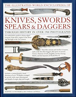 The Illustrated World Encyclopedia of Knives, Swords, Spears & Daggers: Through History in 1500 Color Photographs