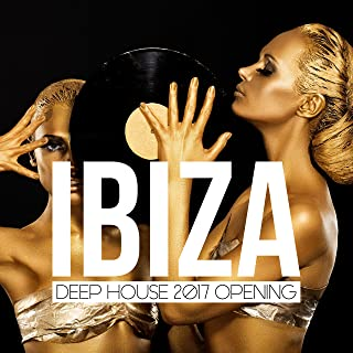 Ibiza Deep House 2017 Opening [Explicit]