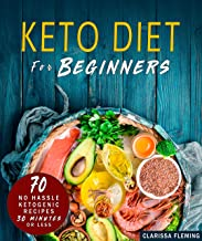 Keto Diet For Beginners: 70 No Hassle Ketogenic Diet in 30 Minutes or Less  (Bonus: 28-Day Meal Plan To Help You Lose Weight. Start Today Cooking Made Easy Recipes)
