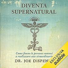 Diventa supernatural: Come fanno le persone comuni a realizzare cose straordinarie