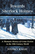 Towards Sherlock Holmes: A Thematic History of Crime Fiction in the 19th Century World