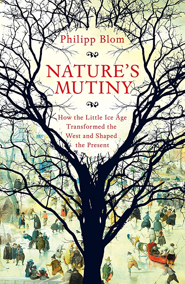 できる正午支店Nature's Mutiny: How the Little Ice Age Transformed the West and Shaped the Present (English Edition)