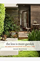The Less Is More Garden: Big Ideas for Designing Your Small Yard Kindle Edition
